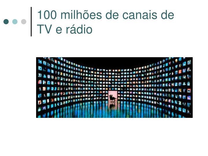 100 milhões de canais de TV e rádio