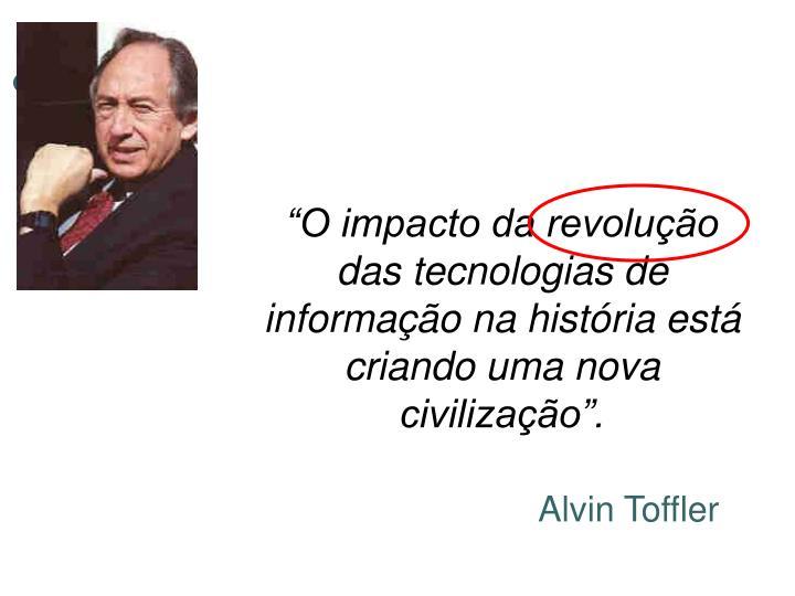 """""""O impacto da revolução das tecnologias de informação na história está criando uma nova civilização""""."""
