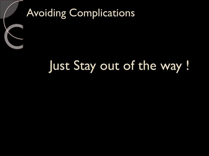 Avoiding Complications