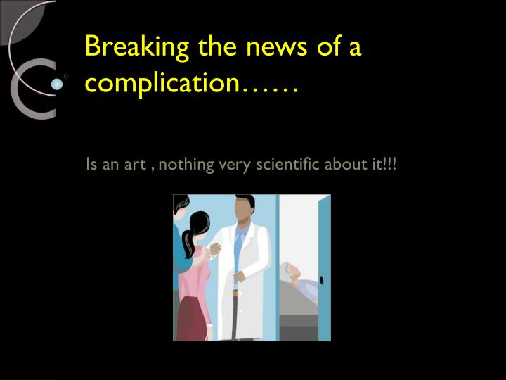 Breaking the news of a complication……