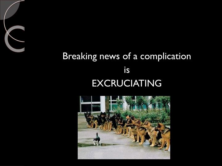 Breaking news of a complication