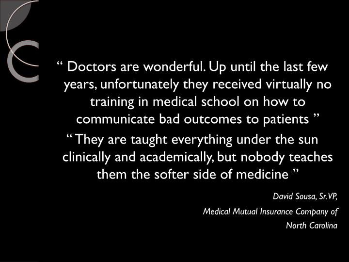 """ Doctors are wonderful. Up until the last few years, unfortunately they received virtually no training in medical school on how to communicate bad outcomes to patients """
