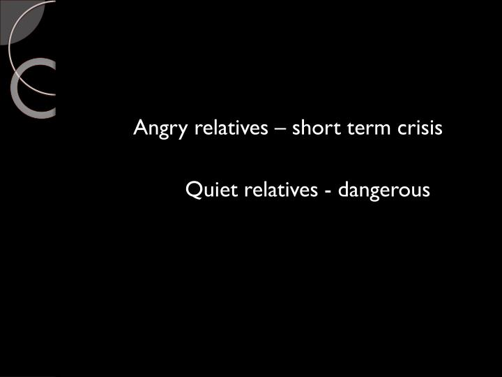 Angry relatives – short term crisis