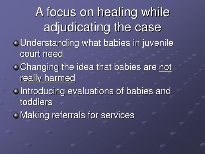 A focus on healing while adjudicating the case