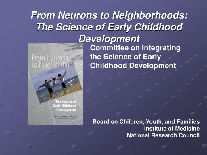 From Neurons to Neighborhoods: The Science of Early Childhood Development
