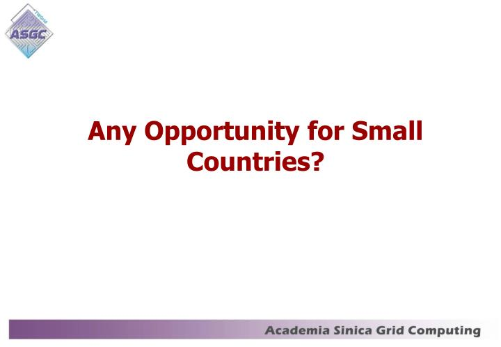 Any Opportunity for Small Countries?