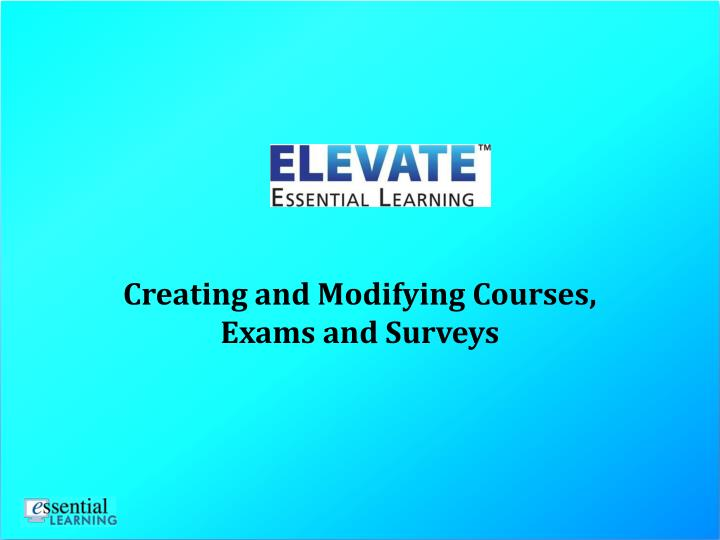 Creating and Modifying Courses, Exams and Surveys