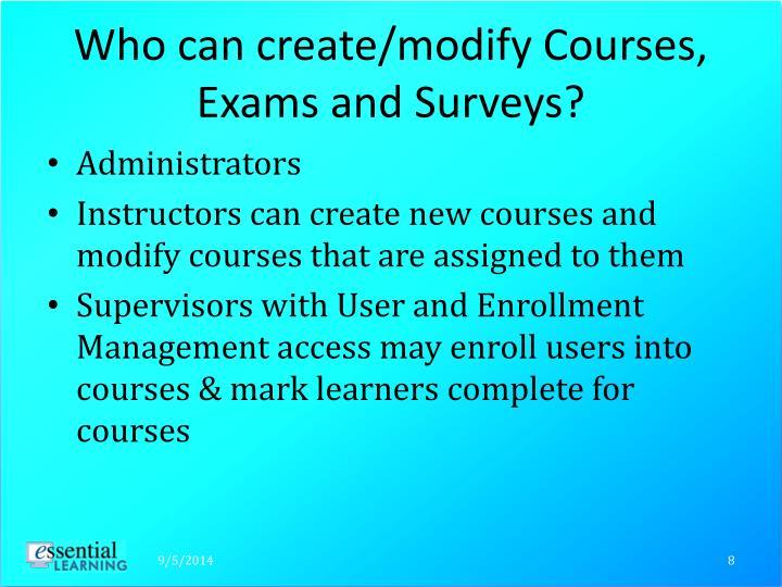 Who can create/modify Courses, Exams and Surveys?