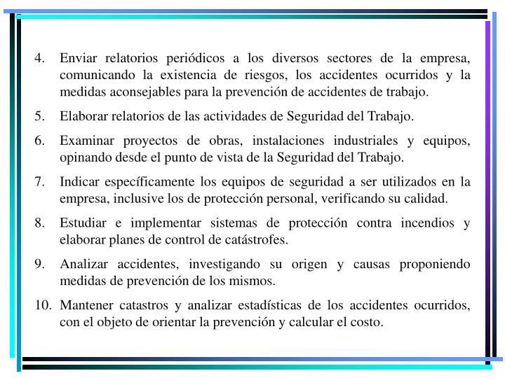 Enviar relatorios periódicos a los diversos sectores de la empresa, comunicando la existencia de riesgos, los accidentes ocurridos y la medidas aconsejables para la prevención de accidentes de trabajo.