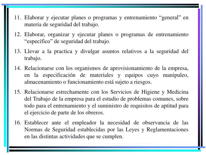 """Elaborar y ejecutar planes o programas y entrenamiento """"general"""" en materia de seguridad del trabajo."""