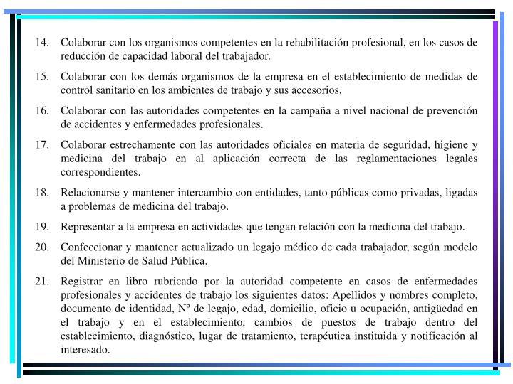 Colaborar con los organismos competentes en la rehabilitación profesional, en los casos de reducción de capacidad laboral del trabajador.