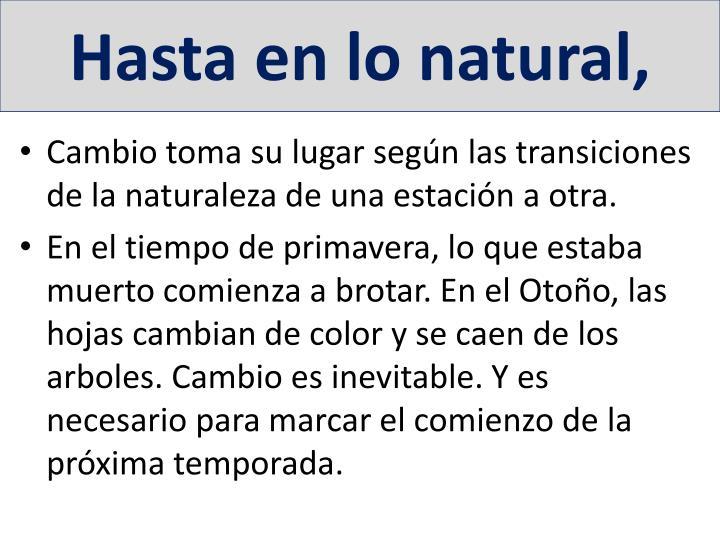 Hasta en lo natural,