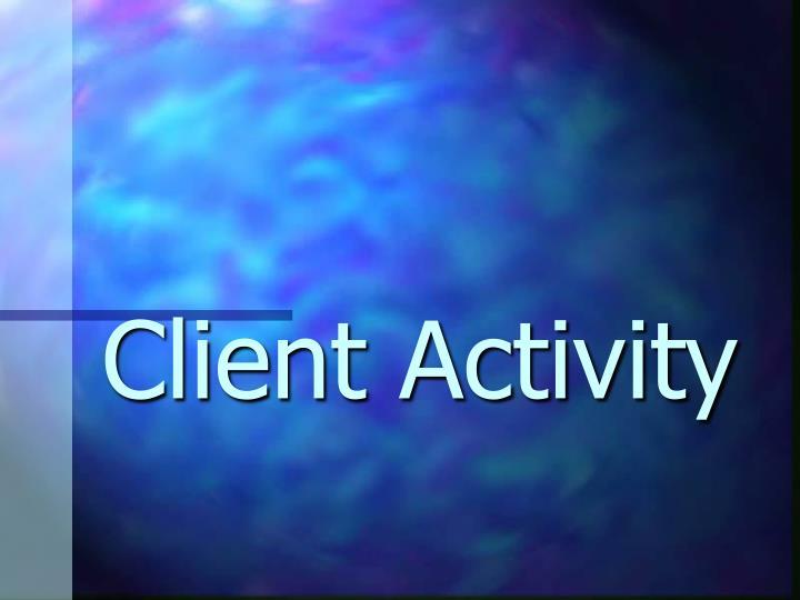 Client Activity