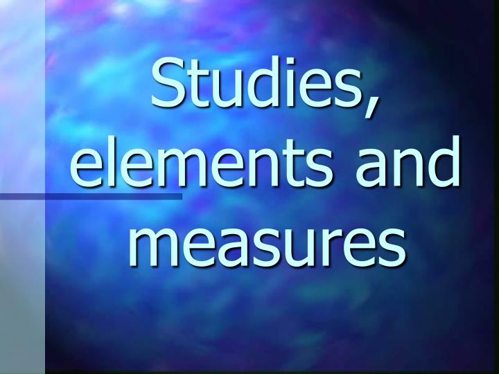 Studies, elements and measures