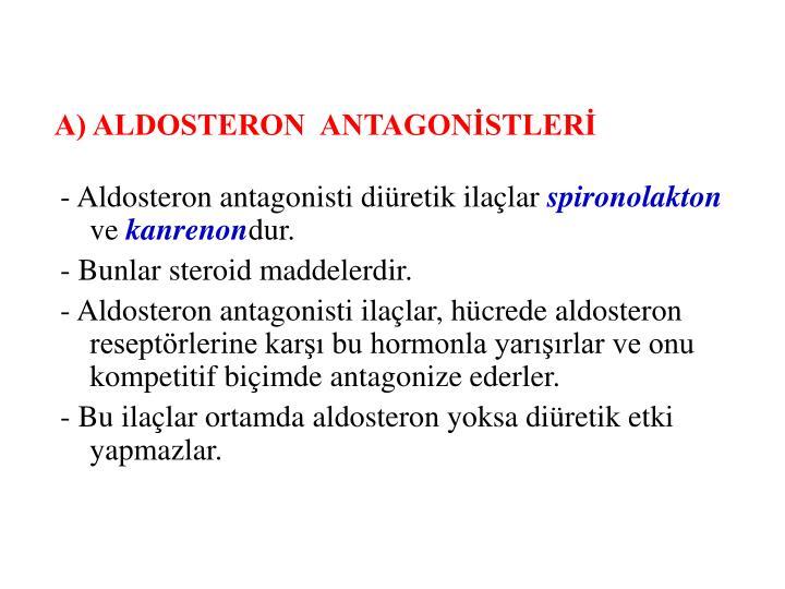 A) ALDOSTERON  ANTAGONİSTLERİ