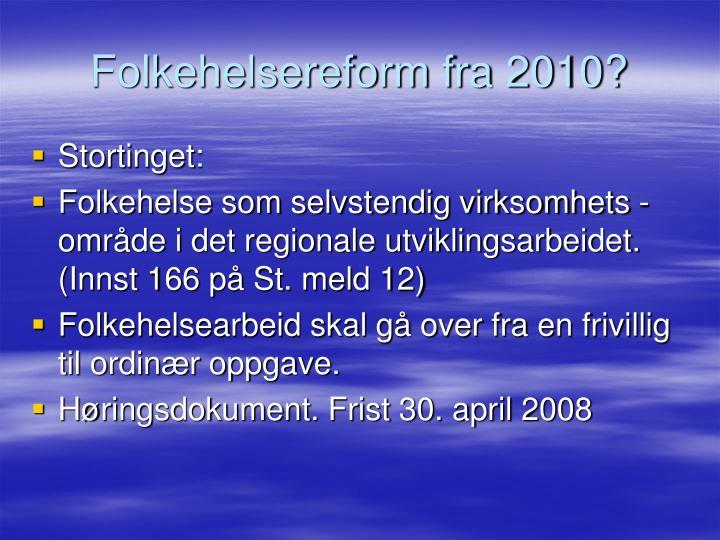 Folkehelsereform fra 2010?
