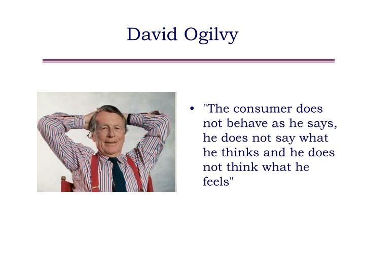 """The consumer does not behave as he says, he does not say what he thinks and he does not think what he feels"""