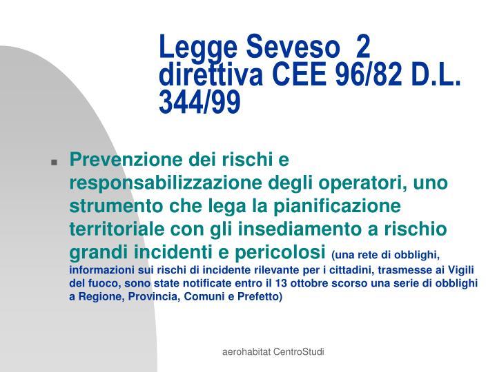 Legge Seveso  2       direttiva CEE 96/82 D.L. 344/99