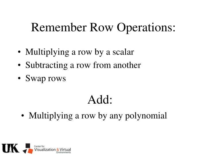 Remember Row Operations: