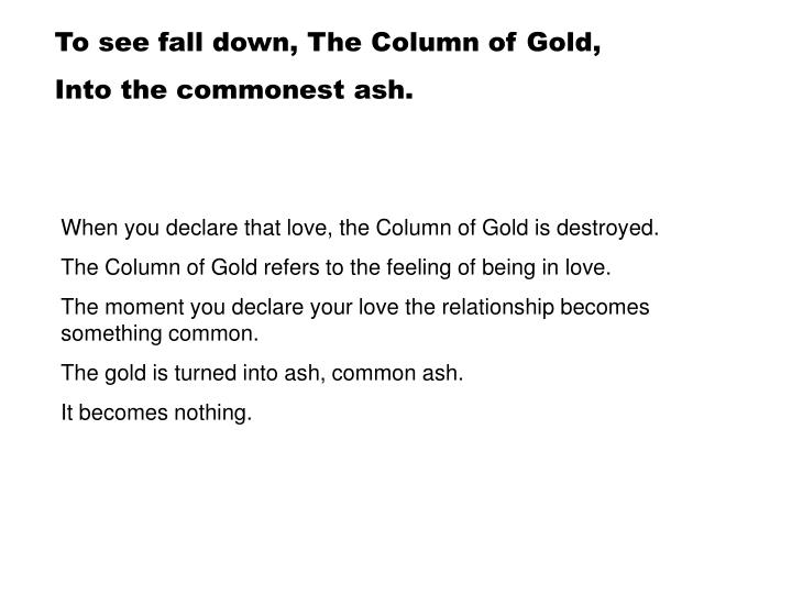 To see fall down, The Column of Gold,