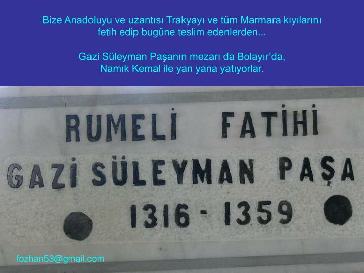 Bize Anadoluyu ve uzantısı Trakyayı ve tüm Marmara kıyılarını