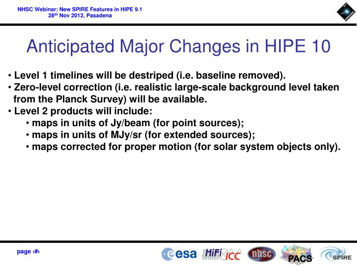Anticipated Major Changes in HIPE 10
