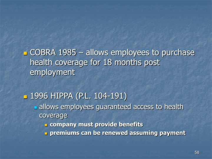 COBRA 1985 – allows employees to purchase health coverage for 18 months post employment