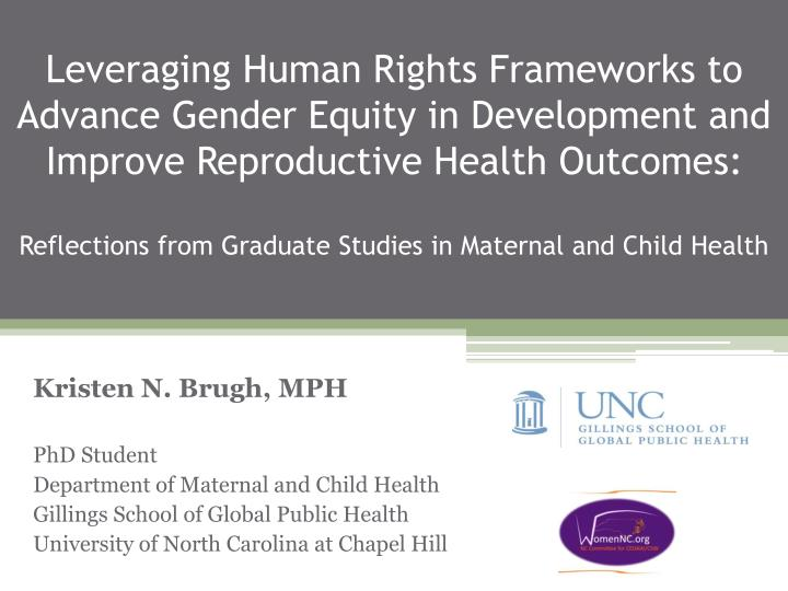 Leveraging Human Rights Frameworks to Advance Gender Equity in Development and Improve Reproductive ...