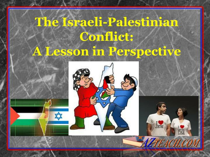 The israeli palestinian conflict a lesson in perspective