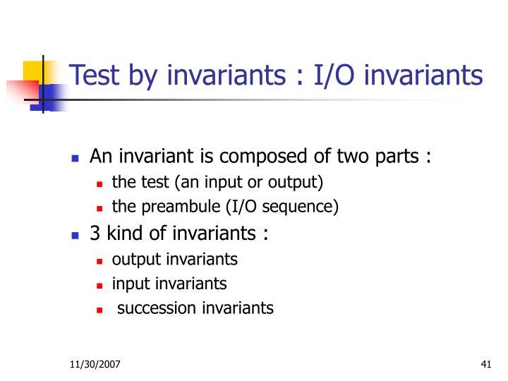 Test by invariants : I/O invariants