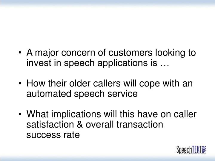 A major concern of customers looking to invest in speech applications is …