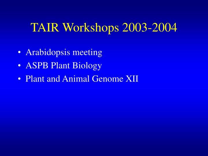 TAIR Workshops 2003-2004