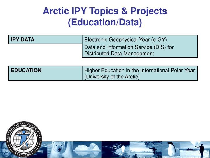 Arctic IPY Topics & Projects (Education/Data)
