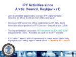 ipy activities since arctic council reykjavik 1