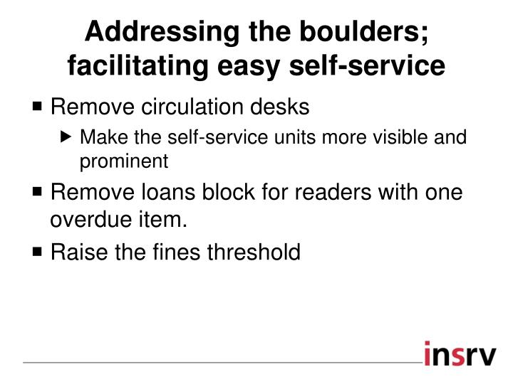 Addressing the boulders; facilitating easy self-service