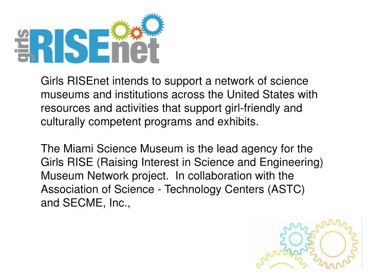 Girls RISEnet intends to support a network of science museums and institutions across the United Sta...