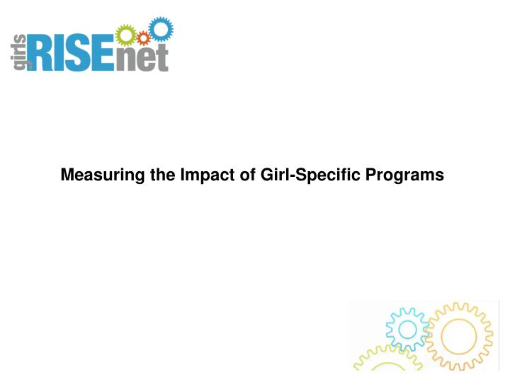 Measuring the Impact of Girl-Specific Programs