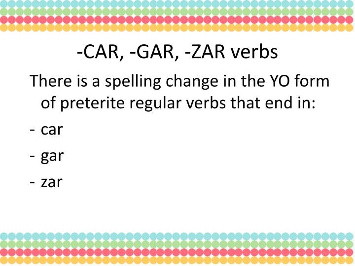 -CAR, -GAR, -ZAR verbs