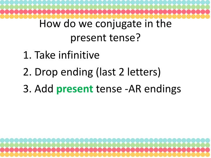 How do we conjugate in the present tense