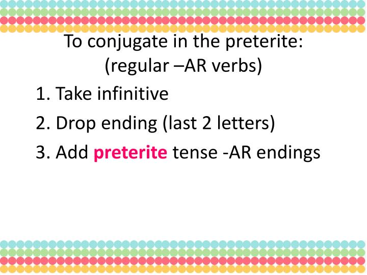 To conjugate in the preterite regular ar verbs