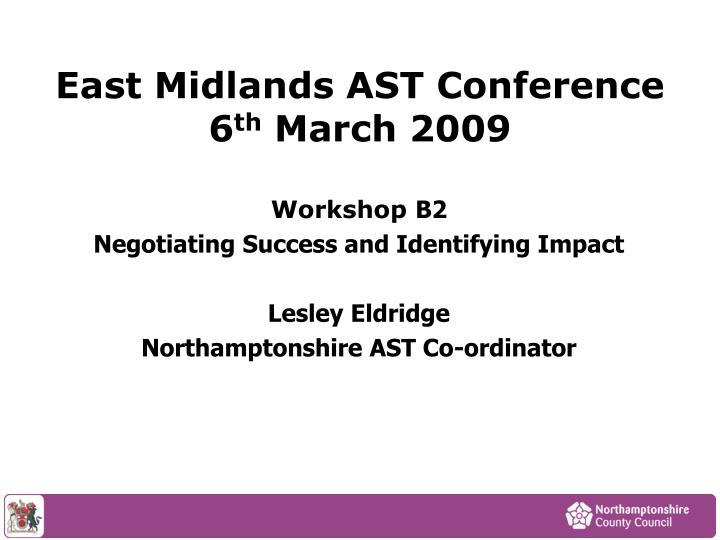 East midlands ast conference 6 th march 2009