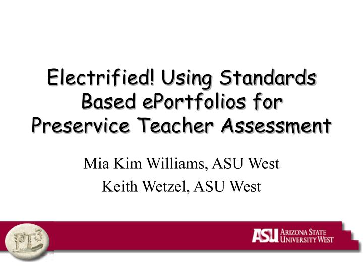 Electrified using standards based eportfolios for preservice teacher assessment