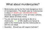 what about murdercycles