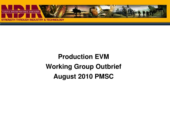 Production evm working group outbrief august 2010 pmsc