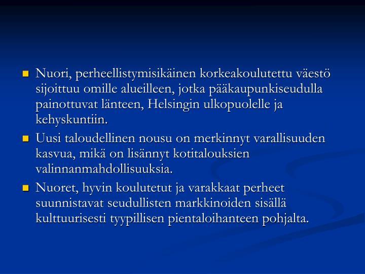 Nuori, perheellistymisikäinen korkeakoulutettu väestö sijoittuu omille alueilleen, jotka pääkaupunkiseudulla painottuvat länteen, Helsingin ulkopuolelle ja kehyskuntiin.