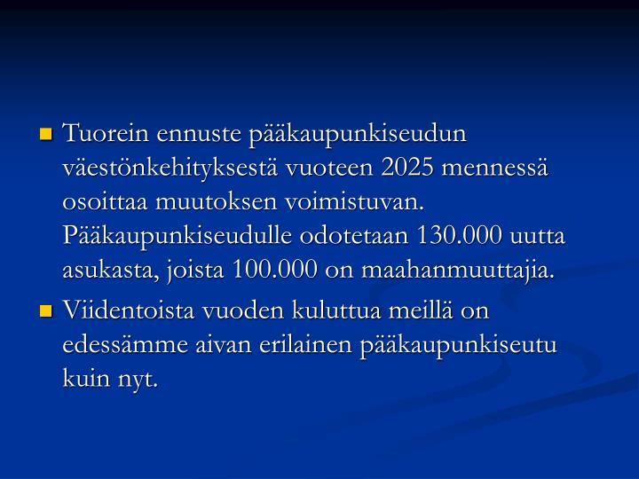 Tuorein ennuste pääkaupunkiseudun väestönkehityksestä vuoteen 2025 mennessä osoittaa muutoksen voimistuvan. Pääkaupunkiseudulle odotetaan 130.000 uutta asukasta, joista 100.000 on maahanmuuttajia.
