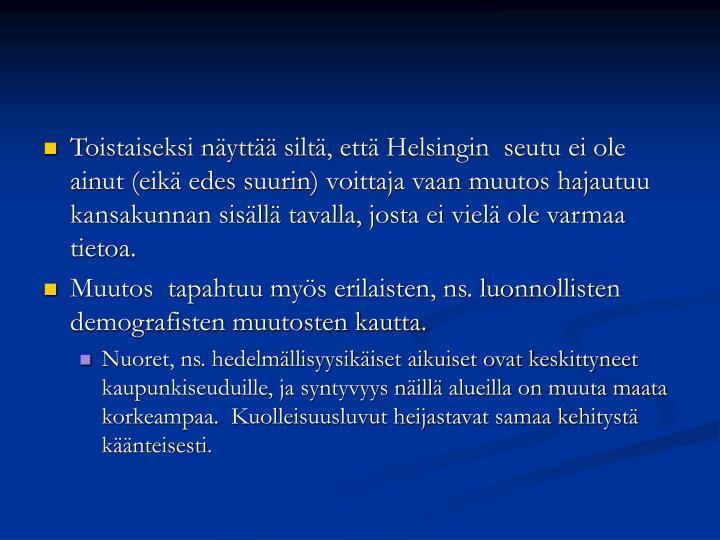 Toistaiseksi näyttää siltä, että Helsingin  seutu ei ole ainut (eikä edes suurin) voittaja vaan muutos hajautuu kansakunnan sisällä tavalla, josta ei vielä ole varmaa tietoa.