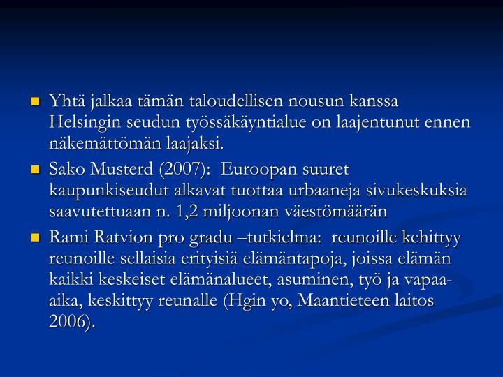 Yhtä jalkaa tämän taloudellisen nousun kanssa Helsingin seudun työssäkäyntialue on laajentunut ennen näkemättömän laajaksi.