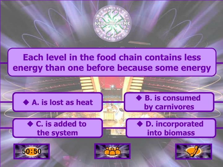 Each level in the food chain contains less energy than one before because some energy