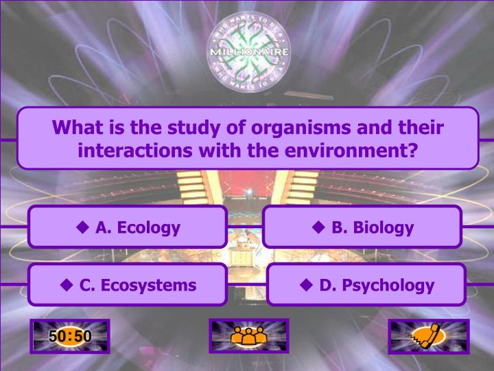 What is the study of organisms and their interactions with the environment?